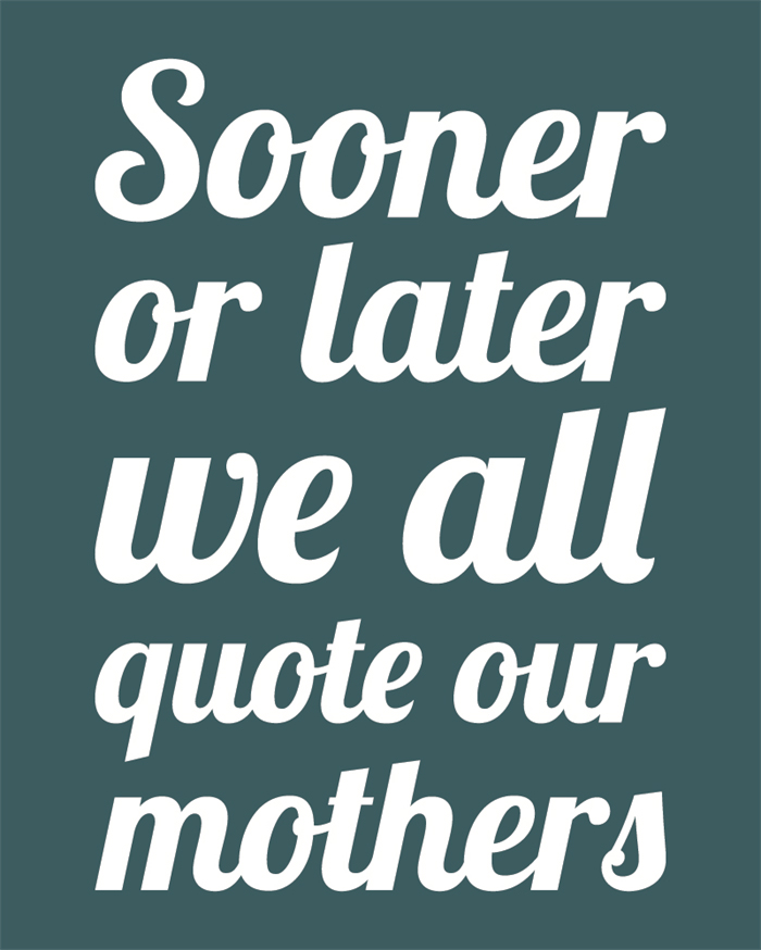 My mother used to say . . .